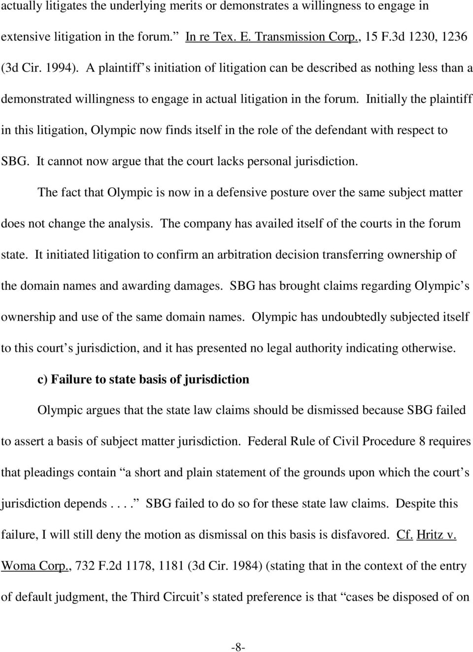 Initially the plaintiff in this litigation, Olympic now finds itself in the role of the defendant with respect to SBG. It cannot now argue that the court lacks personal jurisdiction.
