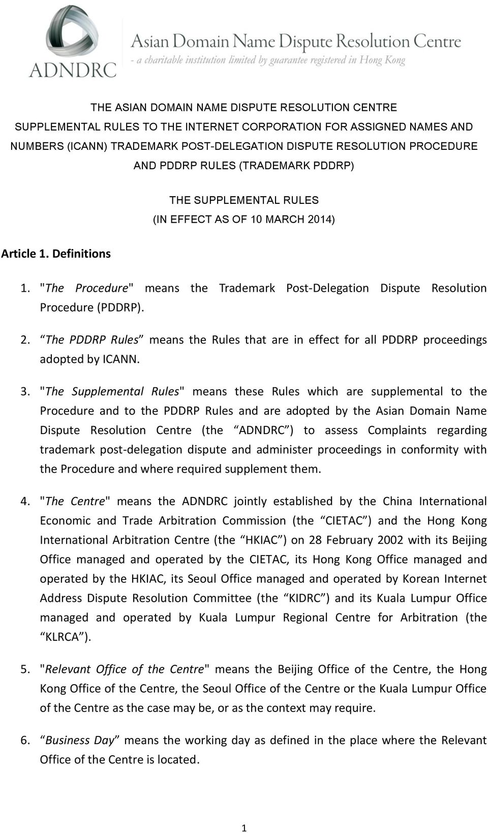 "3. ""The Supplemental Rules"" means these Rules which are supplemental to the Procedure and to the PDDRP Rules and are adopted by the Asian Domain Name Dispute Resolution Centre (the ADNDRC ) to assess"