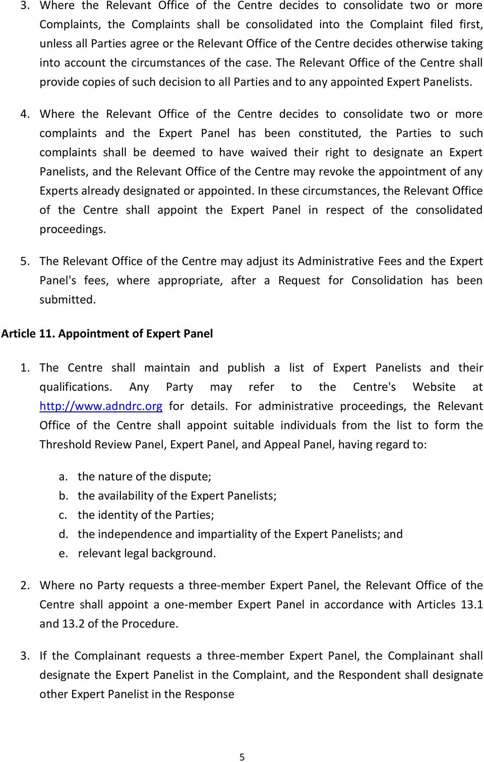 The Relevant Office of the Centre shall provide copies of such decision to all Parties and to any appointed Expert Panelists. 4.