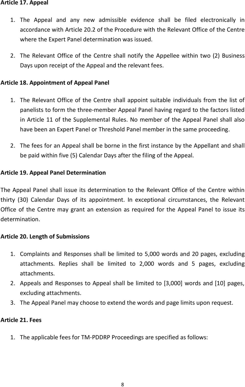The Relevant Office of the Centre shall notify the Appellee within two (2) Business Days upon receipt of the Appeal and the relevant fees. Article 18. Appointment of Appeal Panel 1.