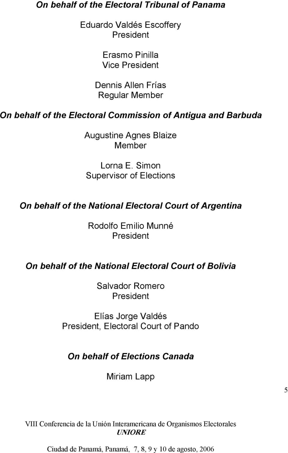 Simon Supervisor of Elections On behalf of the National Electoral Court of Argentina Rodolfo Emilio Munné On behalf of
