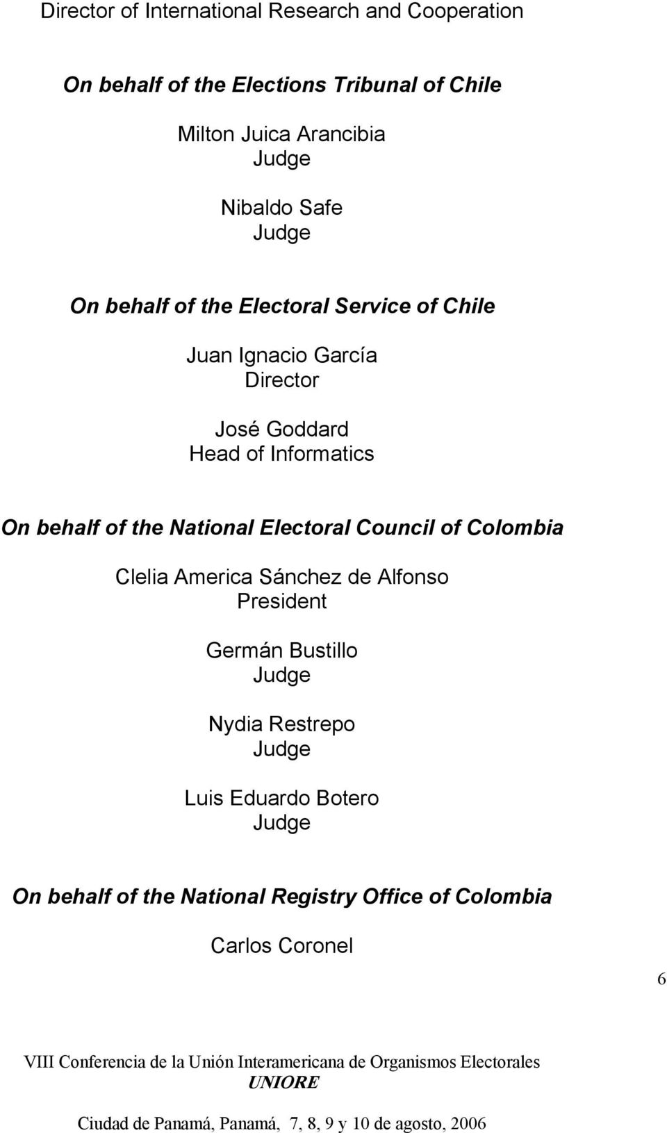 Head of Informatics On behalf of the National Electoral Council of Colombia Clelia America Sánchez de Alfonso
