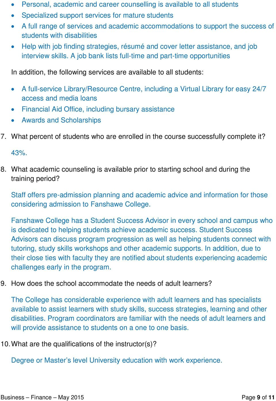 A job bank lists full-time and part-time opportunities In addition, the following services are available to all students: A full-service Library/Resource Centre, including a Virtual Library for easy