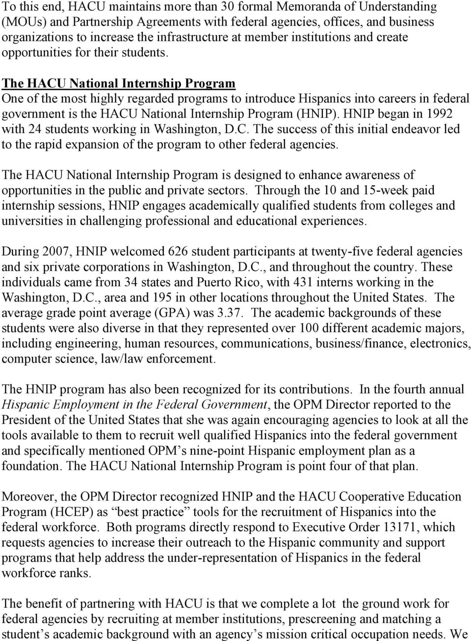 The HACU National Internship Program One of the most highly regarded programs to introduce Hispanics into careers in federal government is the HACU National Internship Program (HNIP).