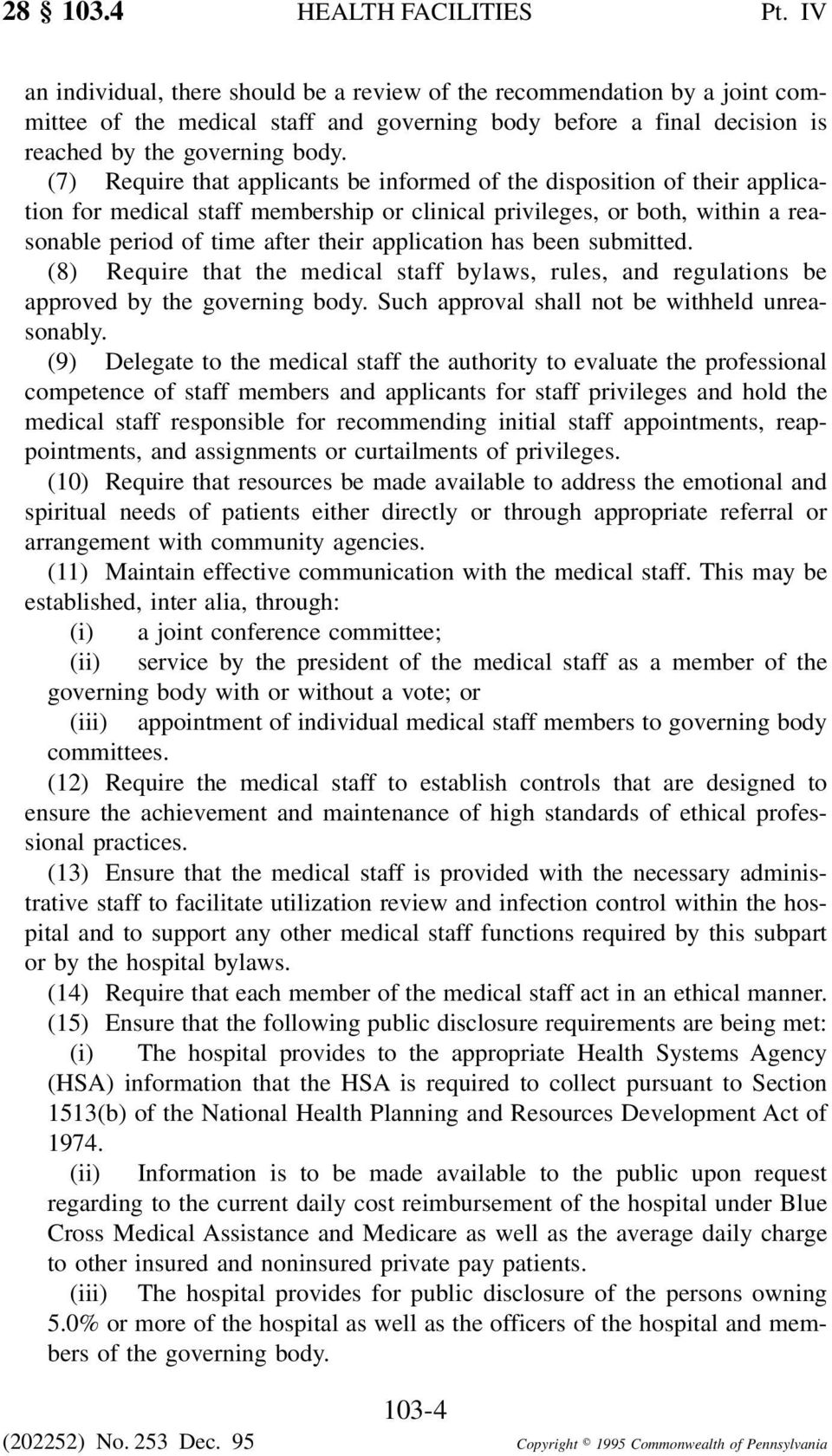 (7) Require that applicants be informed of the disposition of their application for medical staff membership or clinical privileges, or both, within a reasonable period of time after their
