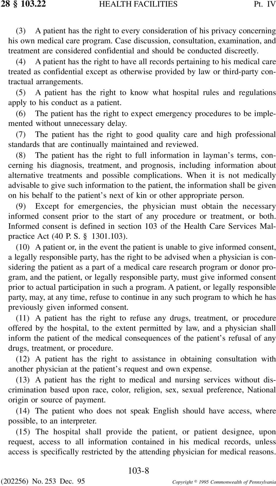 (4) A patient has the right to have all records pertaining to his medical care treated as confidential except as otherwise provided by law or third-party contractual arrangements.