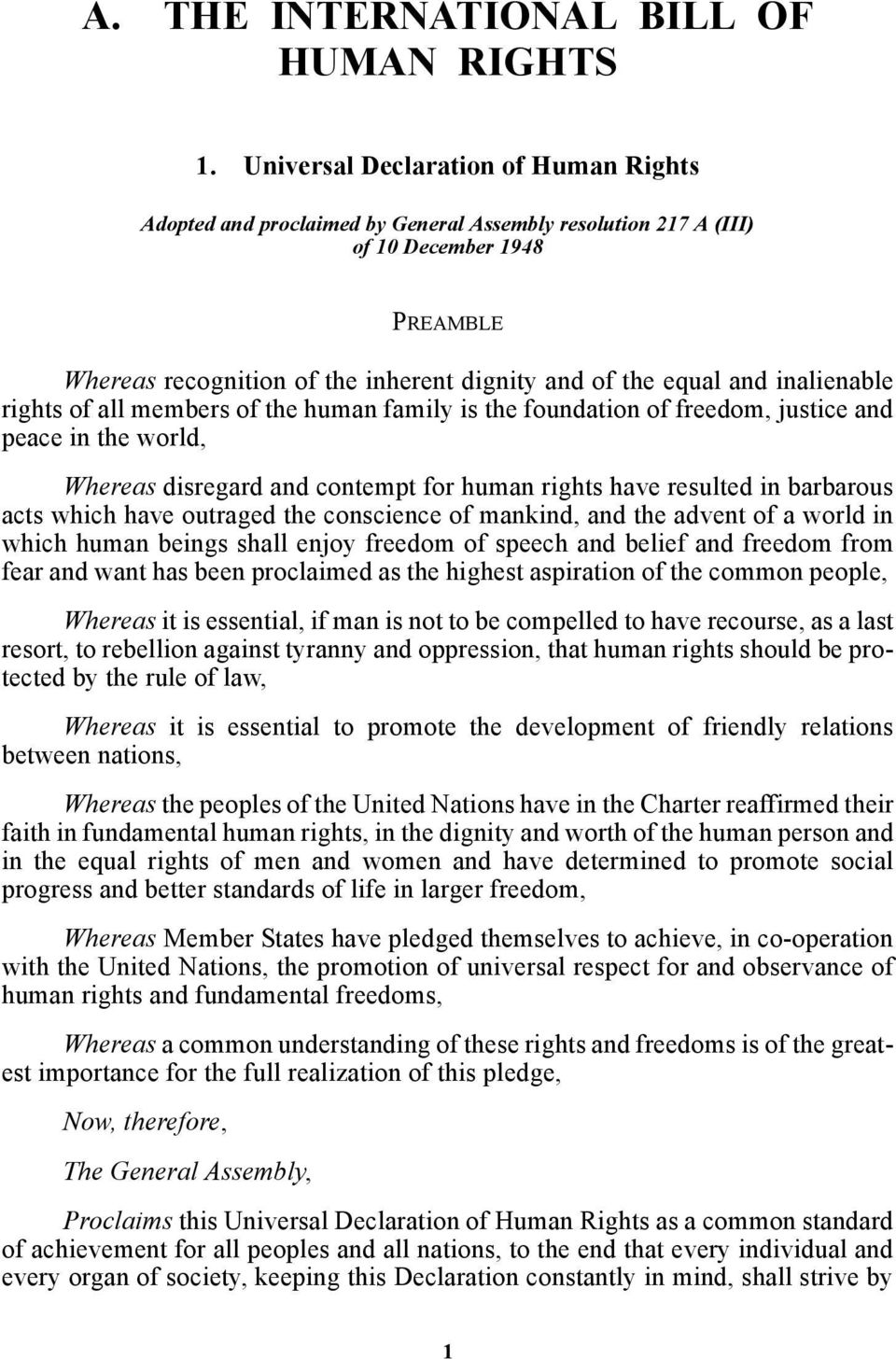 inalienable rights of all members of the human family is the foundation of freedom, justice and peace in the world, Whereas disregard and contempt for human rights have resulted in barbarous acts