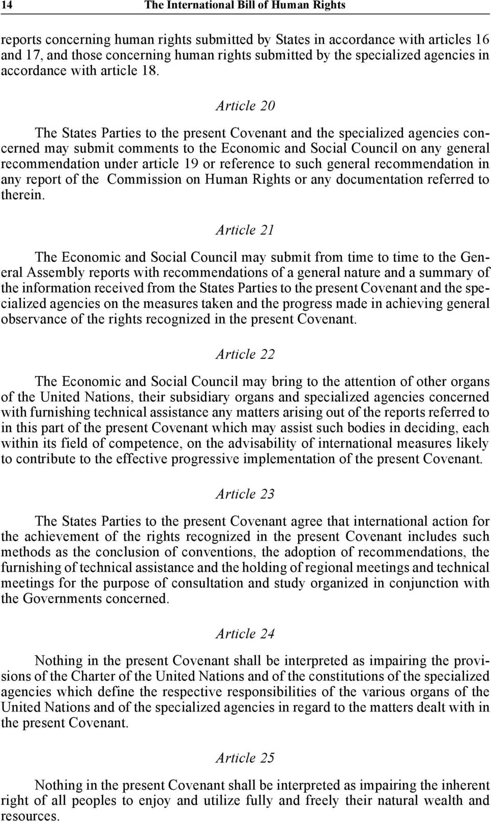 Article 20 The States Parties to the present Covenant and the specialized agencies concerned may submit comments to the Economic and Social Council on any general recommendation under article 19 or