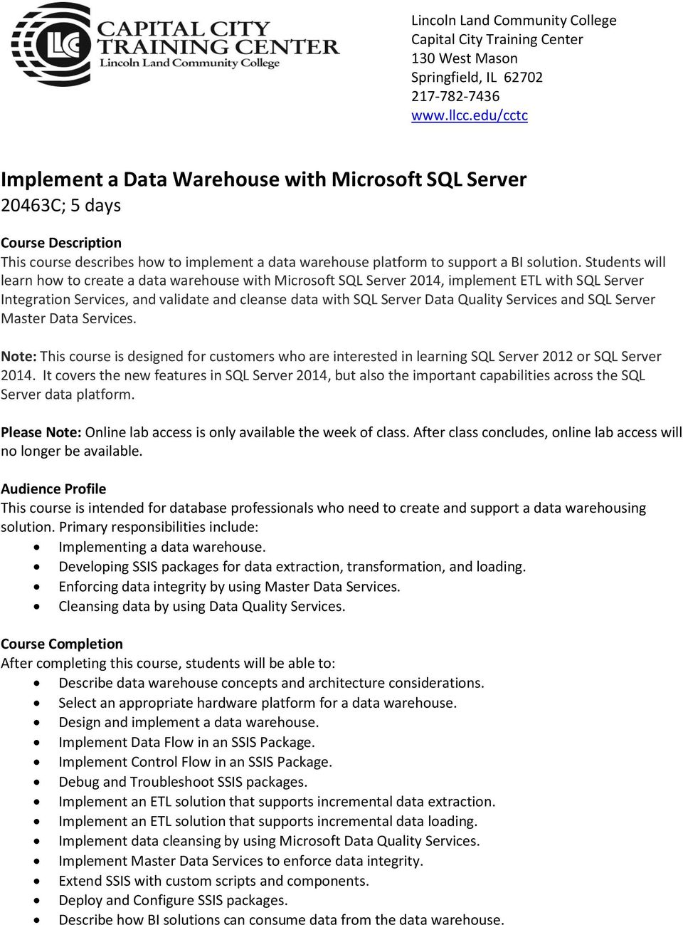 Students will learn how to create a data warehouse with Microsoft SQL Server 2014, implement ETL with SQL Server Integration Services, and validate and cleanse data with SQL Server Data Quality