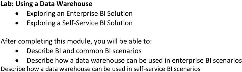scenarios Describe how a data warehouse can be used in enterprise BI
