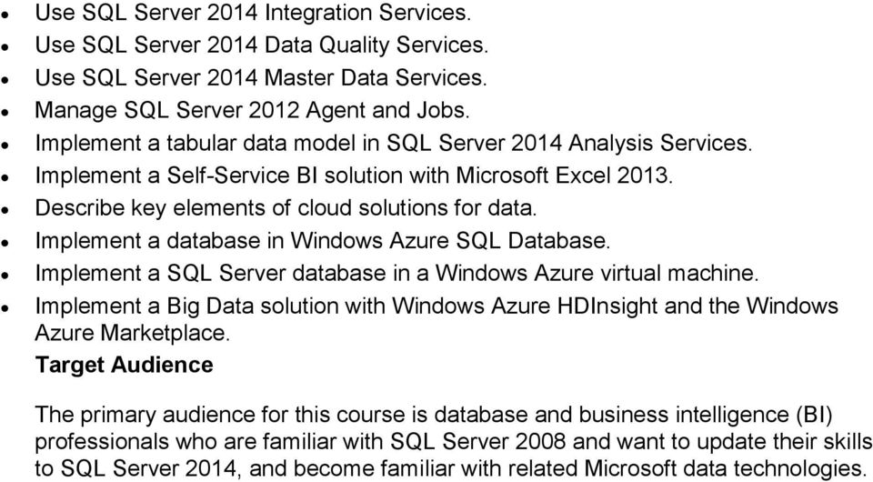 Implement a database in Windows Azure SQL Database. Implement a SQL Server database in a Windows Azure virtual machine.