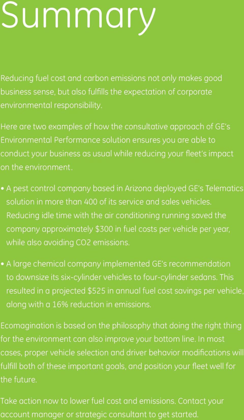 environment. A pest control company based in Arizona deployed GE s Telematics solution in more than 400 of its service and sales vehicles.