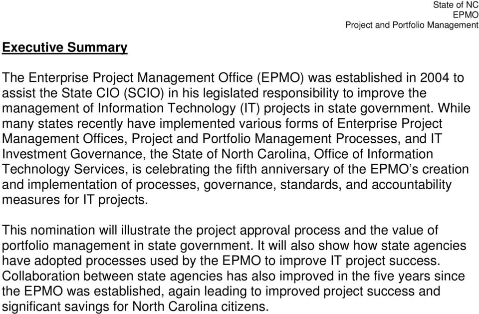 While many states recently have implemented various forms of Enterprise Project Management Offices, Processes, and IT Investment Governance, the State of North Carolina, Office of Information