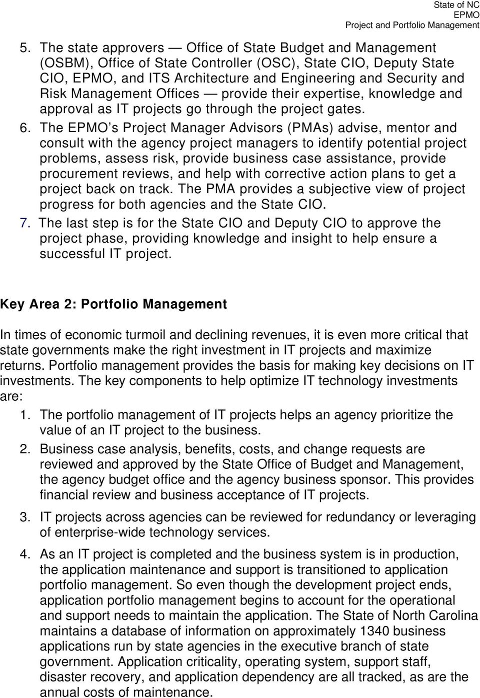 The s Project Manager Advisors (PMAs) advise, mentor and consult with the agency project managers to identify potential project problems, assess risk, provide business case assistance, provide