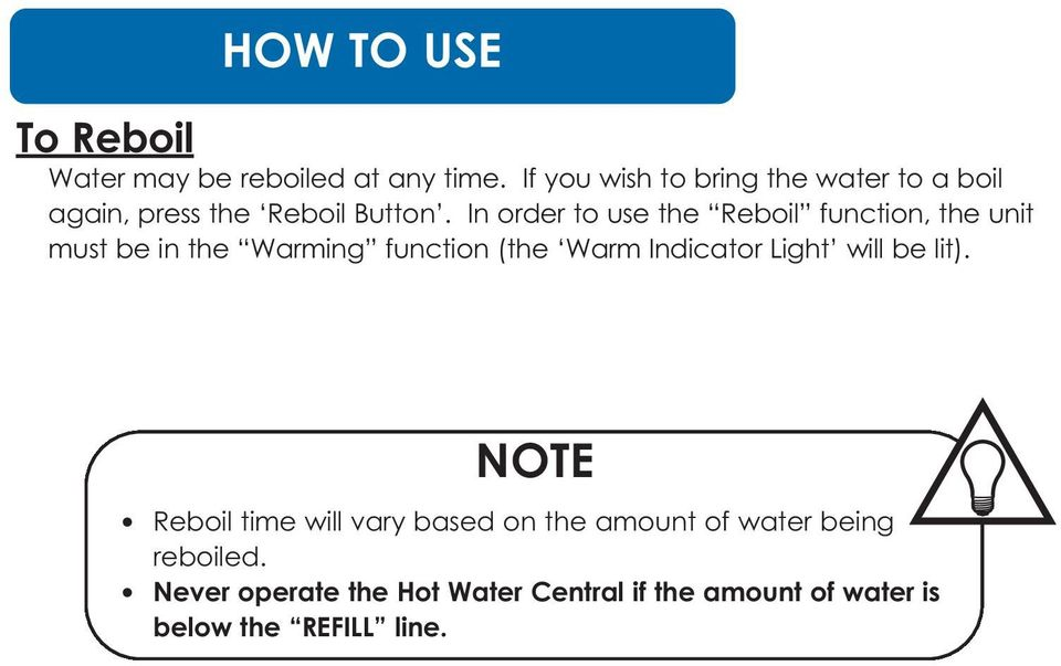 In order to use the Reboil function, the unit must be in the Warming function (the Warm Indicator