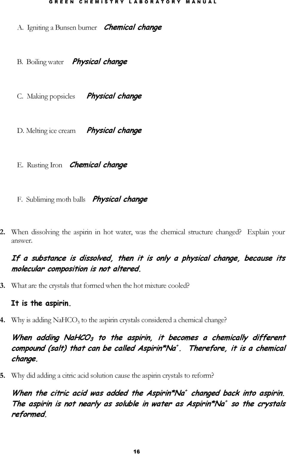Explain your answer. If a substance is dissolved, then it is only a physical change, because its molecular composition is not altered. 3. What are the crystals that formed when the hot mixture cooled?