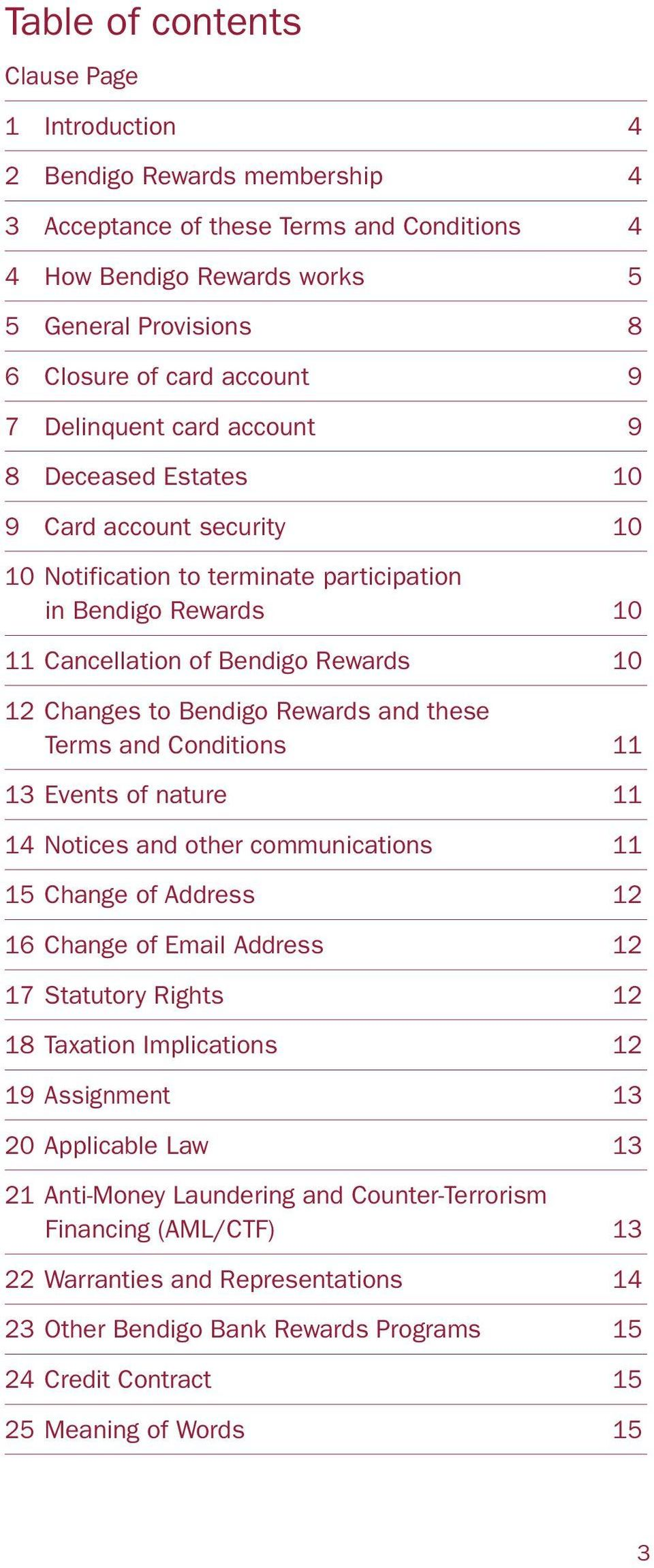 Changes to Bendigo Rewards and these Terms and Conditions 11 13 Events of nature 11 14 Notices and other communications 11 15 Change of Address 12 16 Change of Email Address 12 17 Statutory Rights 12