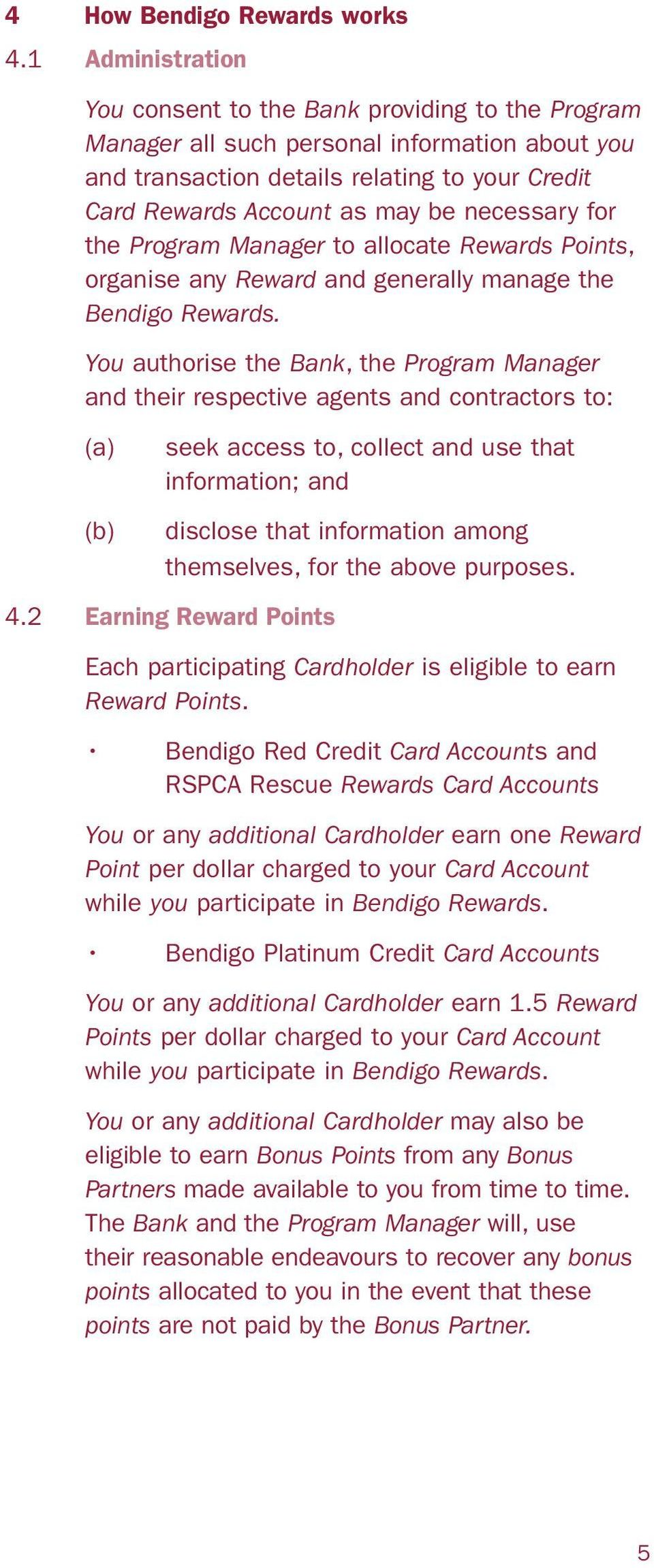 necessary for the Program Manager to allocate Rewards Points, organise any Reward and generally manage the Bendigo Rewards.
