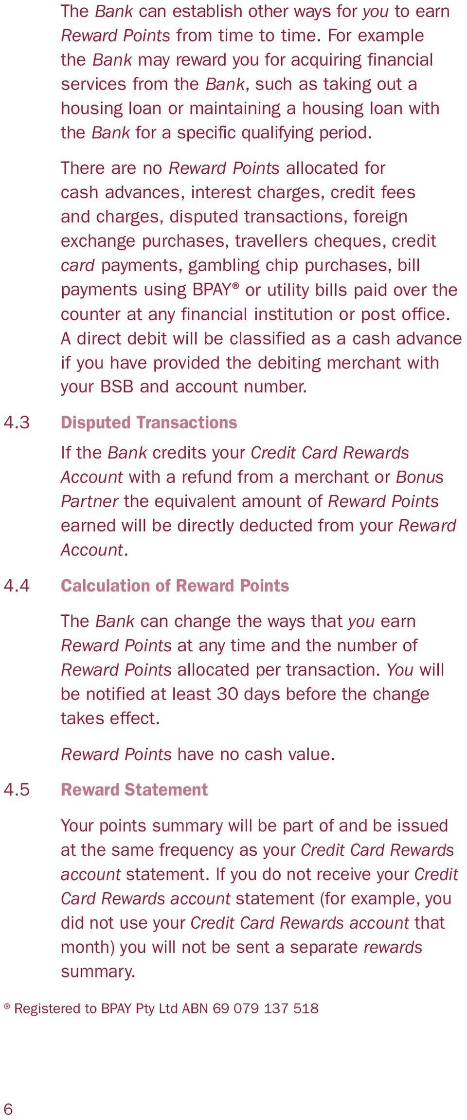There are no Reward Points allocated for cash advances, interest charges, credit fees and charges, disputed transactions, foreign exchange purchases, travellers cheques, credit card payments,