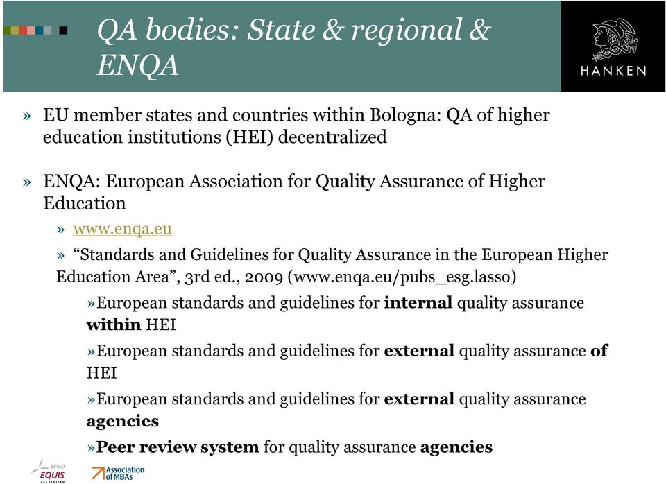 eu» Standards and Guidelines for Quality Assurance in the European Higher Education Area, 3rd ed., 2009 (www.enqa.eu/pubs_esg.