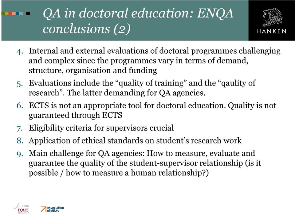 Evaluations include the quality of training and the qaulity of research. The latter demanding for QA agencies. 6. ECTS is not an appropriate tool for doctoral education.