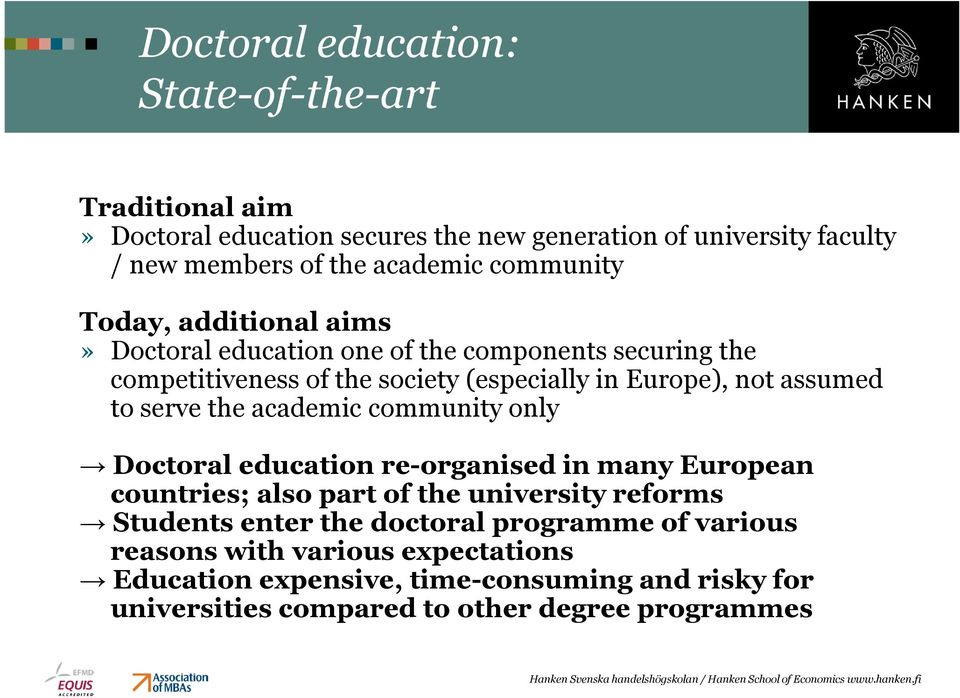to serve the academic community only Doctoral education re-organised in many European countries; also part of the university reforms Students enter the