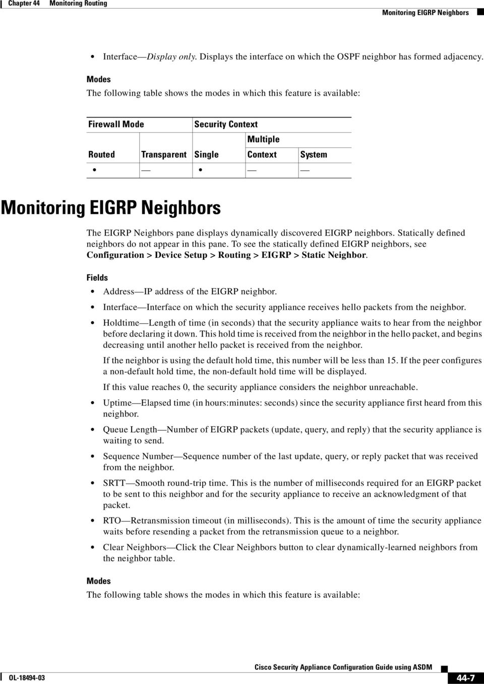 To see the statically defined EIGRP neighbors, see Configuration > Device Setup > Routing > EIGRP > Static Neighbor. Address IP address of the EIGRP neighbor.