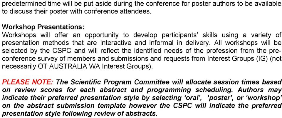 All workshops will be selected by the CSPC and will reflect the identified needs of the profession from the preconference survey of members and submissions and requests from Interest Groups (IG) (not