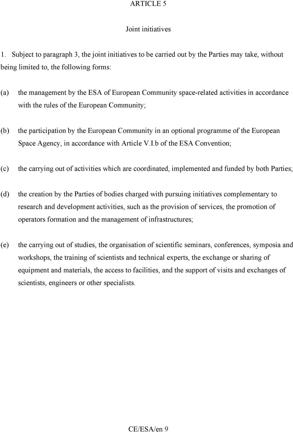 space-related activities in accordance with the rules of the European Community; (b) the participation by the European Community in an optional programme of the European Space Agency, in accordance