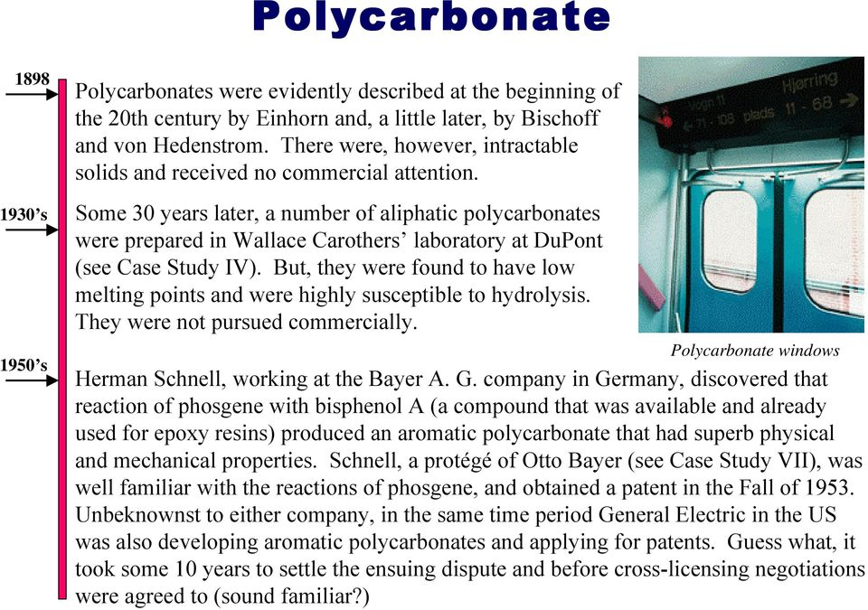 Some 30 years later, a number of aliphatic polycarbonates were prepared in Wallace Carothers laboratory at DuPont (see Case Study IV).