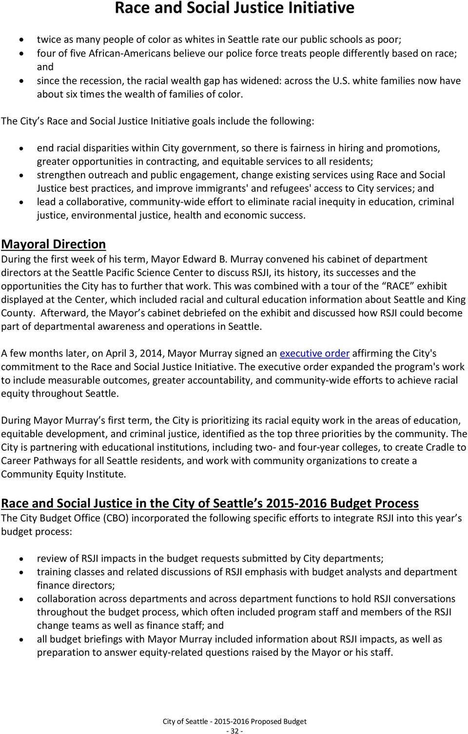 The City s Race and Social Justice Initiative goals include the following: end racial disparities within City government, so there is fairness in hiring and promotions, greater opportunities in