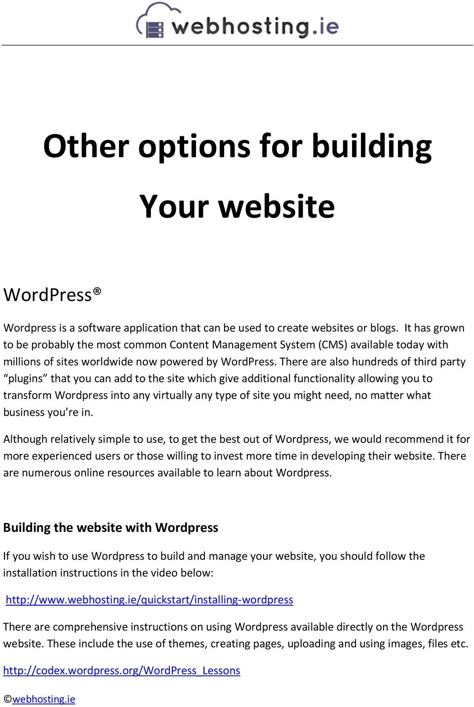 There are also hundreds of third party plugins that you can add to the site which give additional functionality allowing you to transform Wordpress into any virtually any type of site you might need,