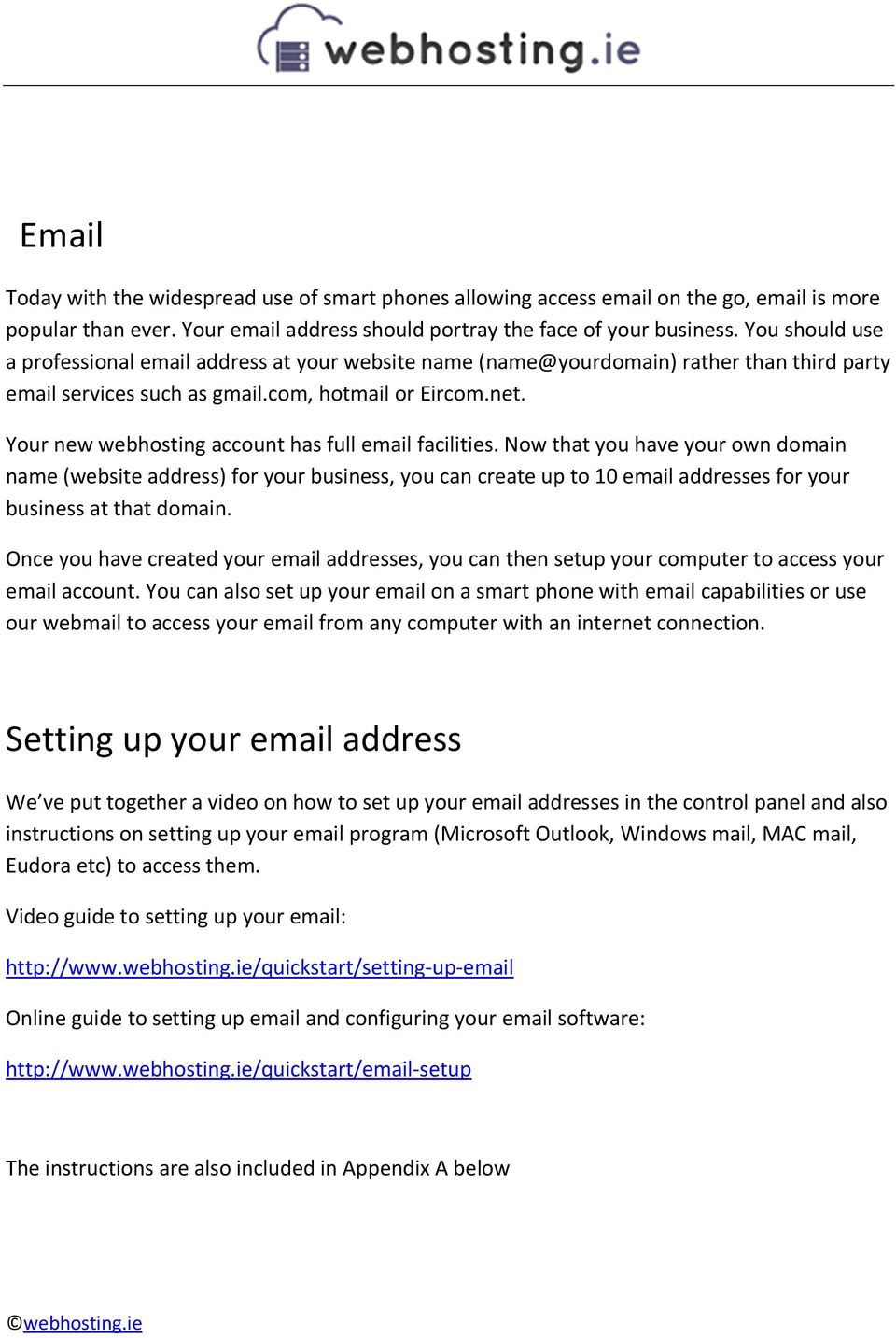 Your new webhosting account has full email facilities.