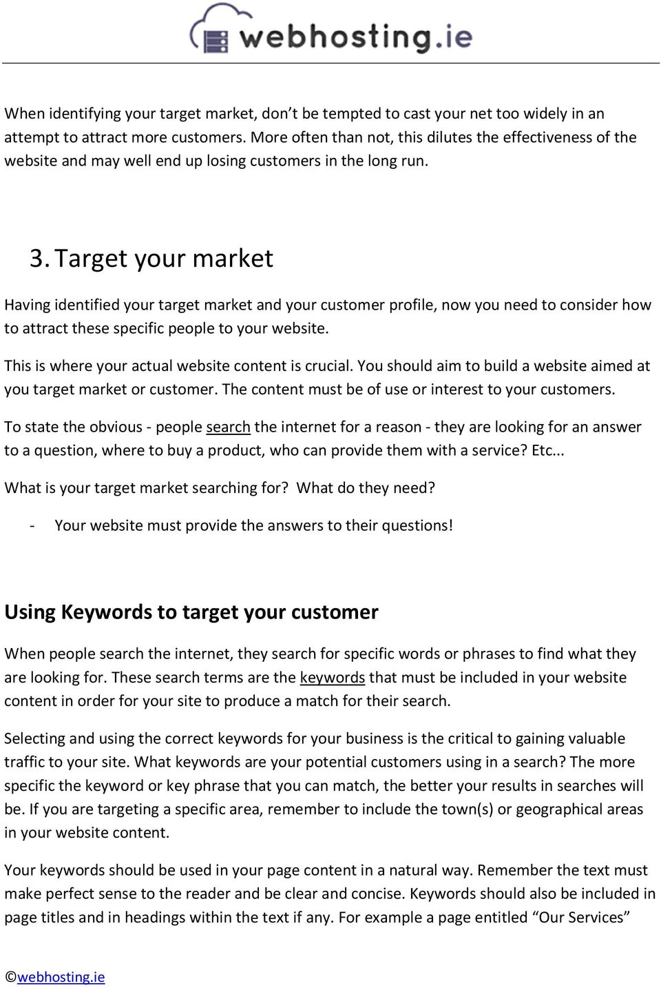 Target your market Having identified your target market and your customer profile, now you need to consider how to attract these specific people to your website.