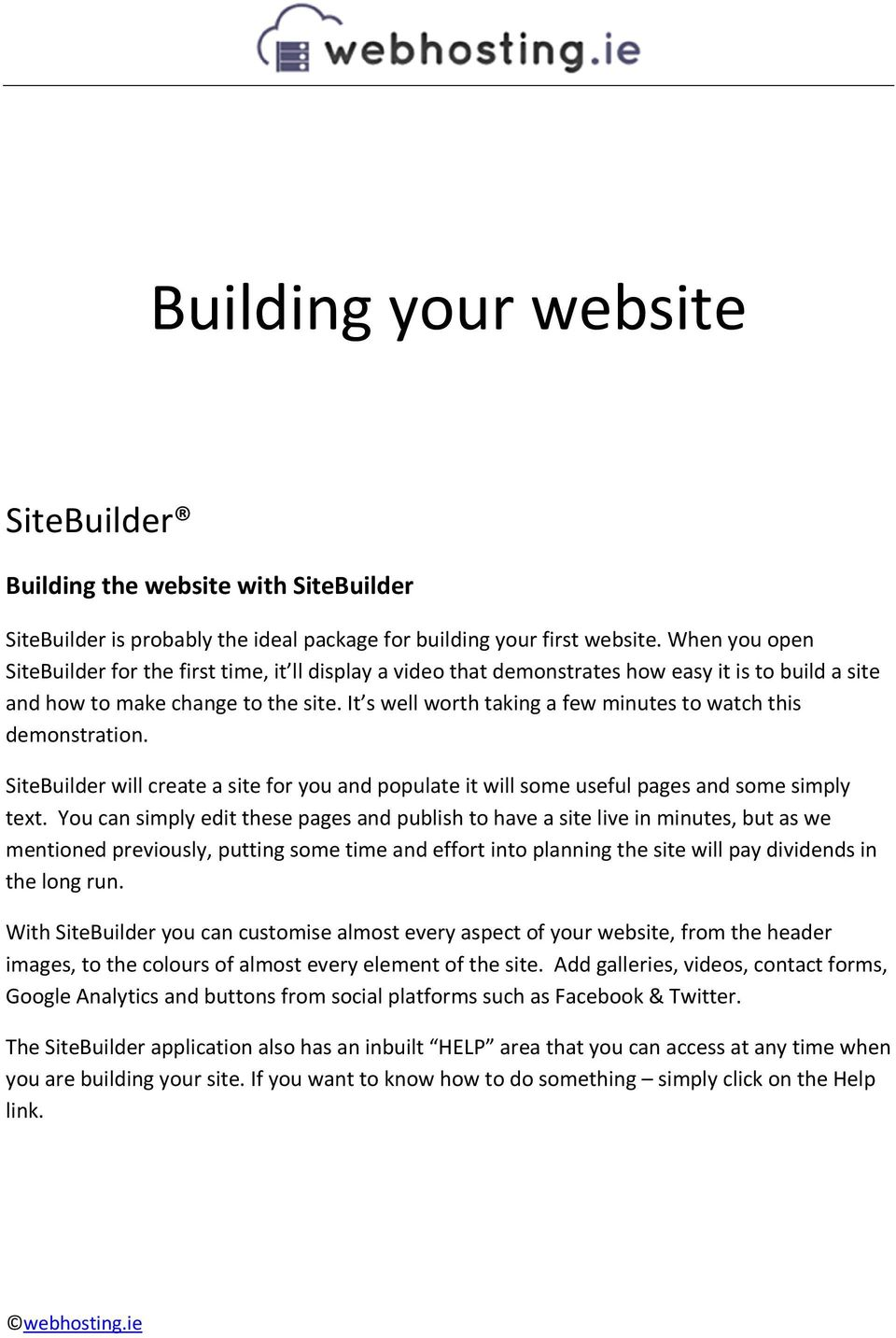 It s well worth taking a few minutes to watch this demonstration. SiteBuilder will create a site for you and populate it will some useful pages and some simply text.