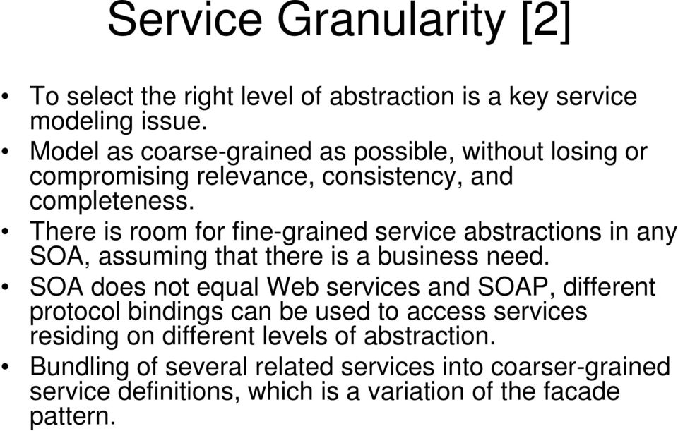 There is room for fine-grained service abstractions in any SOA, assuming that there is a business need.