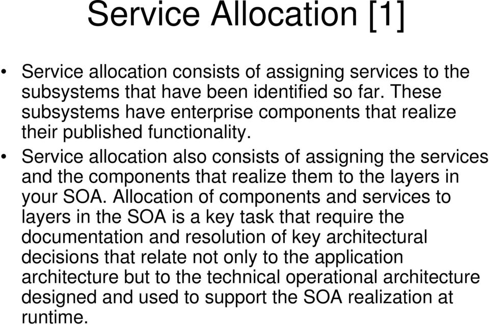 Service allocation also consists of assigning the services and the components that realize them to the layers in your SOA.