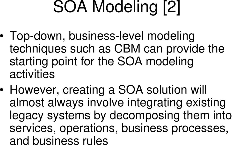 SOA solution will almost always involve integrating existing legacy systems by