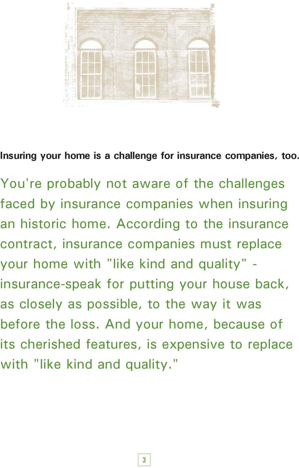 "According to the insurance contract, insurance companies must replace your home with ""like kind and quality"" -"