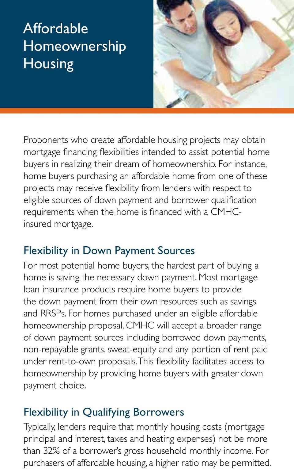 For instance, home buyers purchasing an affordable home from one of these projects may receive flexibility from lenders with respect to eligible sources of down payment and borrower qualification