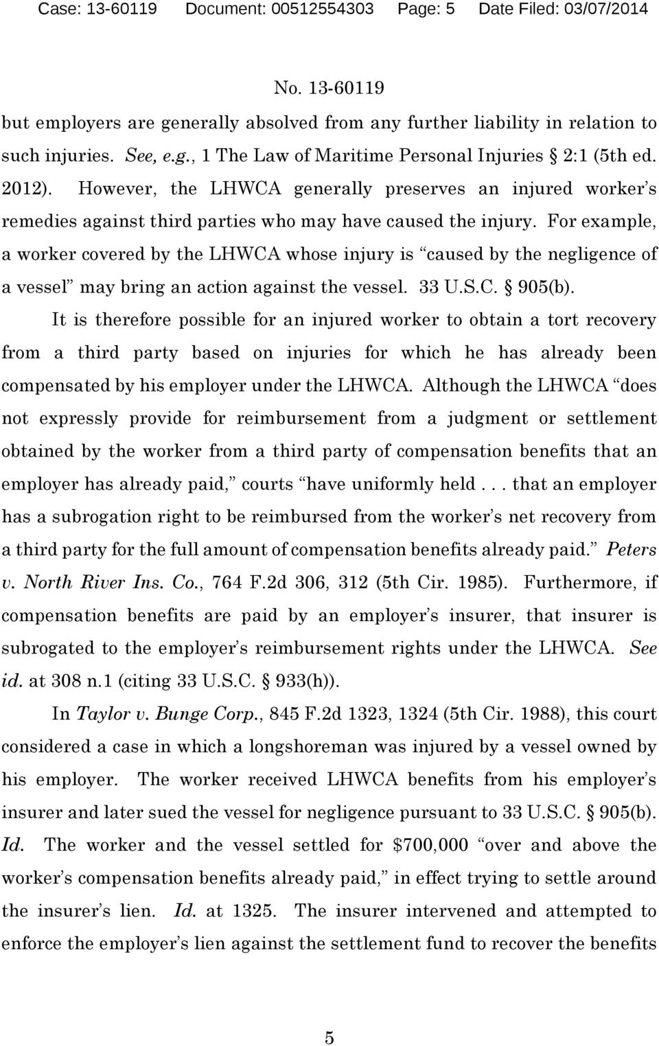 For example, a worker covered by the LHWCA whose injury is caused by the negligence of a vessel may bring an action against the vessel. 33 U.S.C. 905(b).