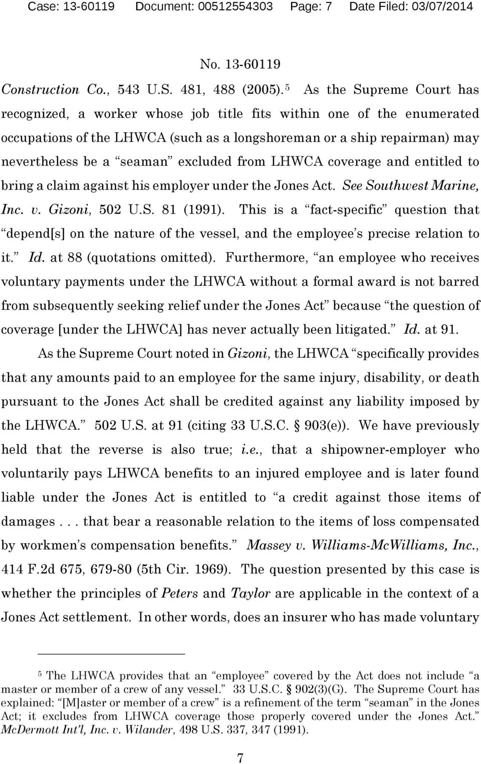 excluded from LHWCA coverage and entitled to bring a claim against his employer under the Jones Act. See Southwest Marine, Inc. v. Gizoni, 502 U.S. 81 (1991).