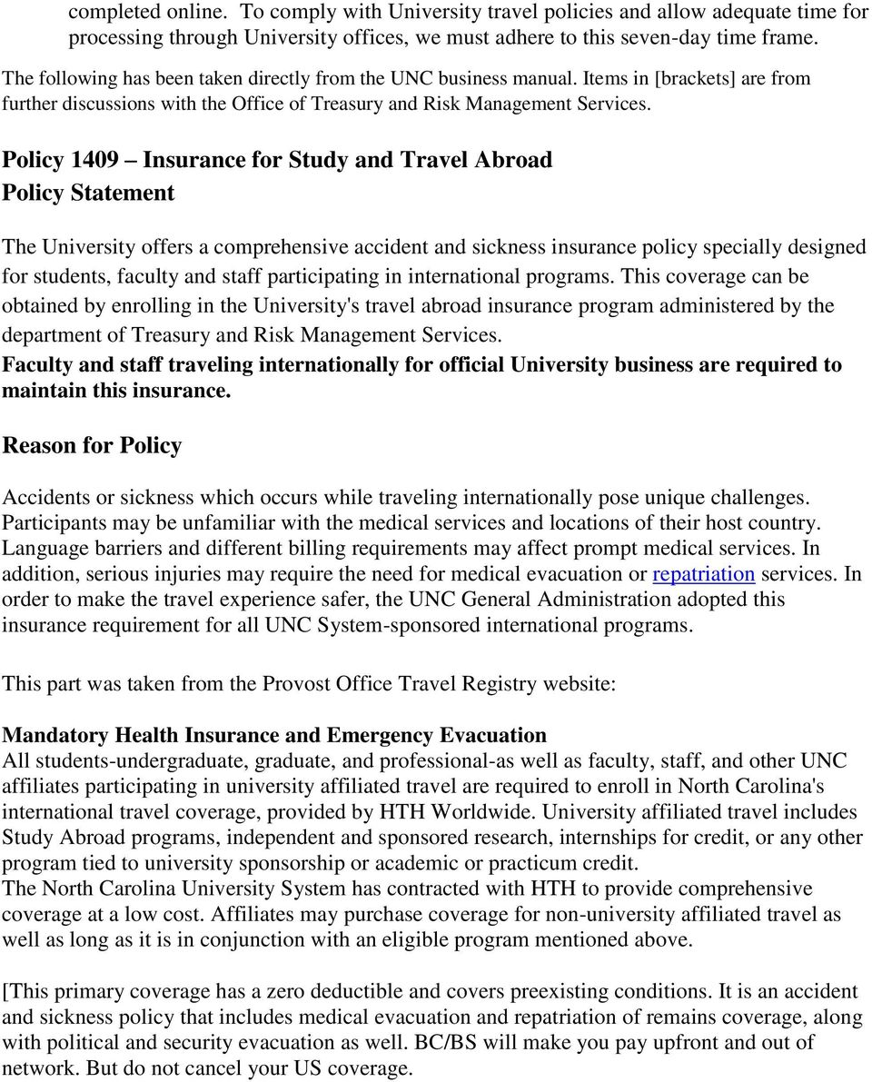 Policy 1409 Insurance for Study and Travel Abroad The University offers a comprehensive accident and sickness insurance policy specially designed for students, faculty and staff participating in