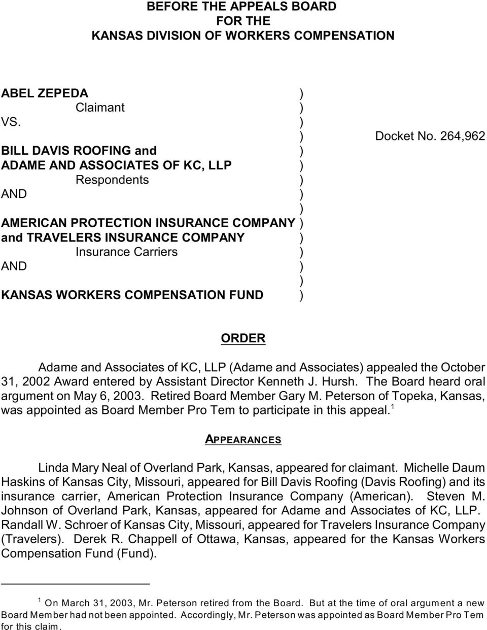 WORKERS COMPENSATION FUND ) ORDER Adame and Associates of KC, LLP (Adame and Associates) appealed the October 31, 2002 Award entered by Assistant Director Kenneth J. Hursh.