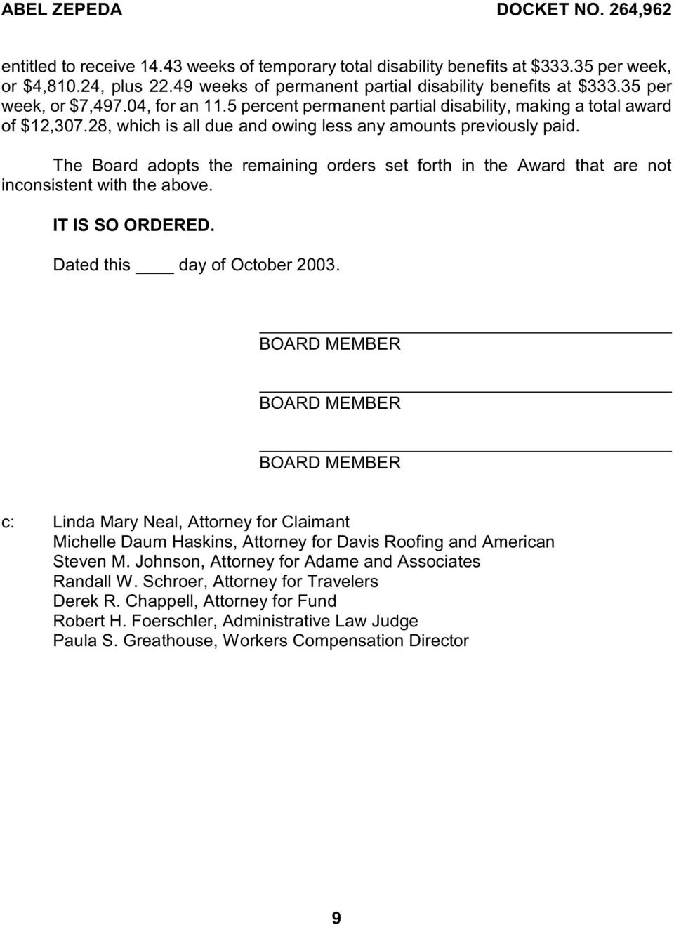 The Board adopts the remaining orders set forth in the Award that are not inconsistent with the above. IT IS SO ORDERED. Dated this day of October 2003.