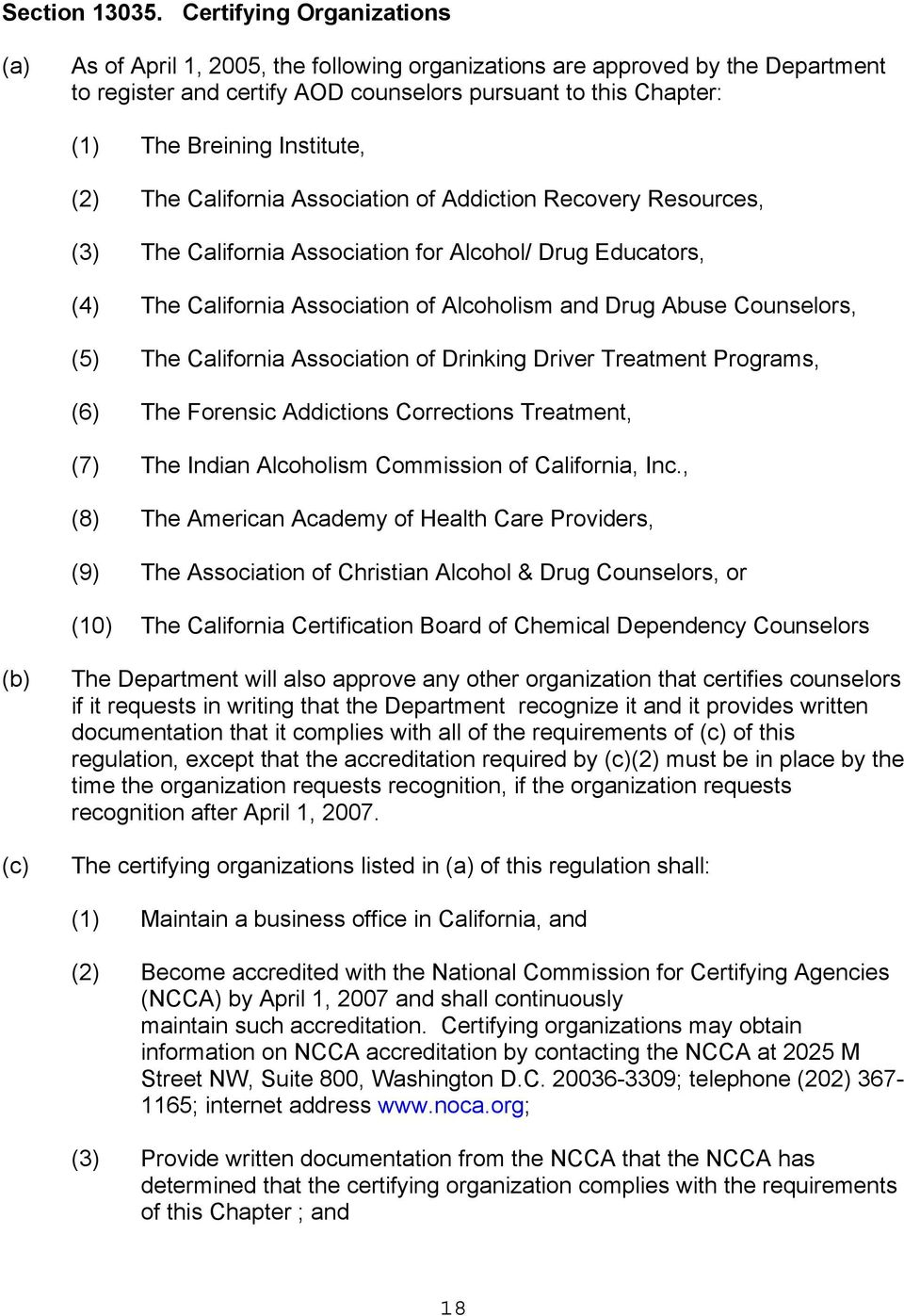 Institute, (2) The California Association of Addiction Recovery Resources, (3) The California Association for Alcohol/ Drug Educators, (4) The California Association of Alcoholism and Drug Abuse