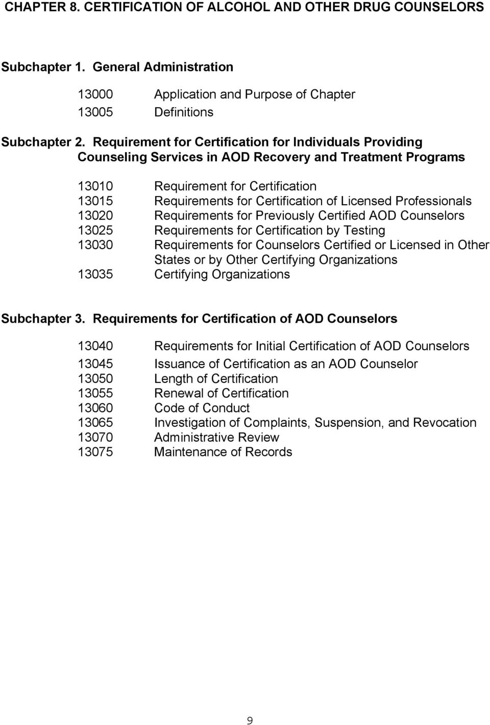 Professionals 13020 Requirements for Previously Certified AOD Counselors 13025 Requirements for Certification by Testing 13030 Requirements for Counselors Certified or Licensed in Other States or by