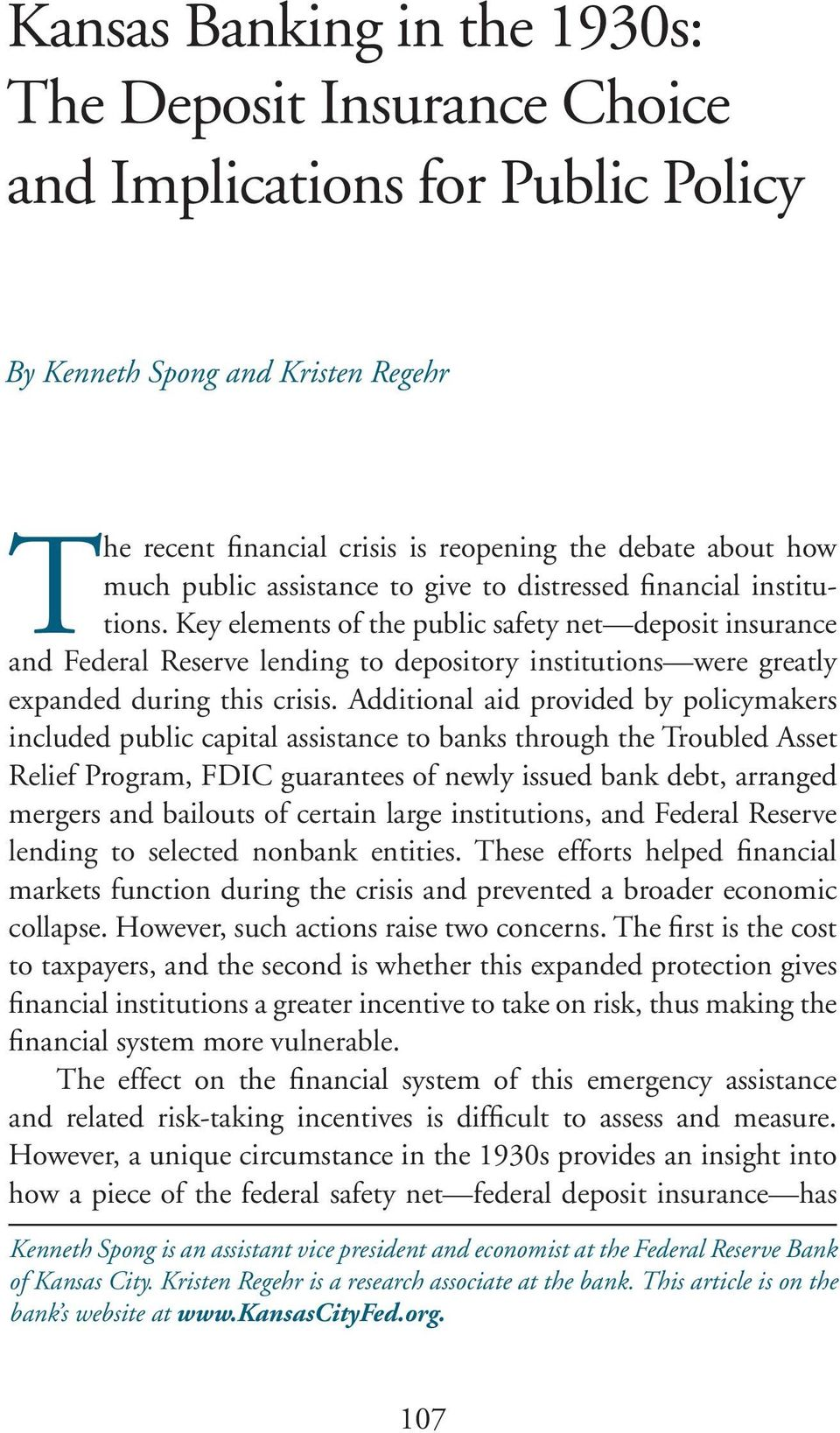 Key elements of the public safety net deposit insurance and Federal Reserve lending to depository institutions were greatly expanded during this crisis.