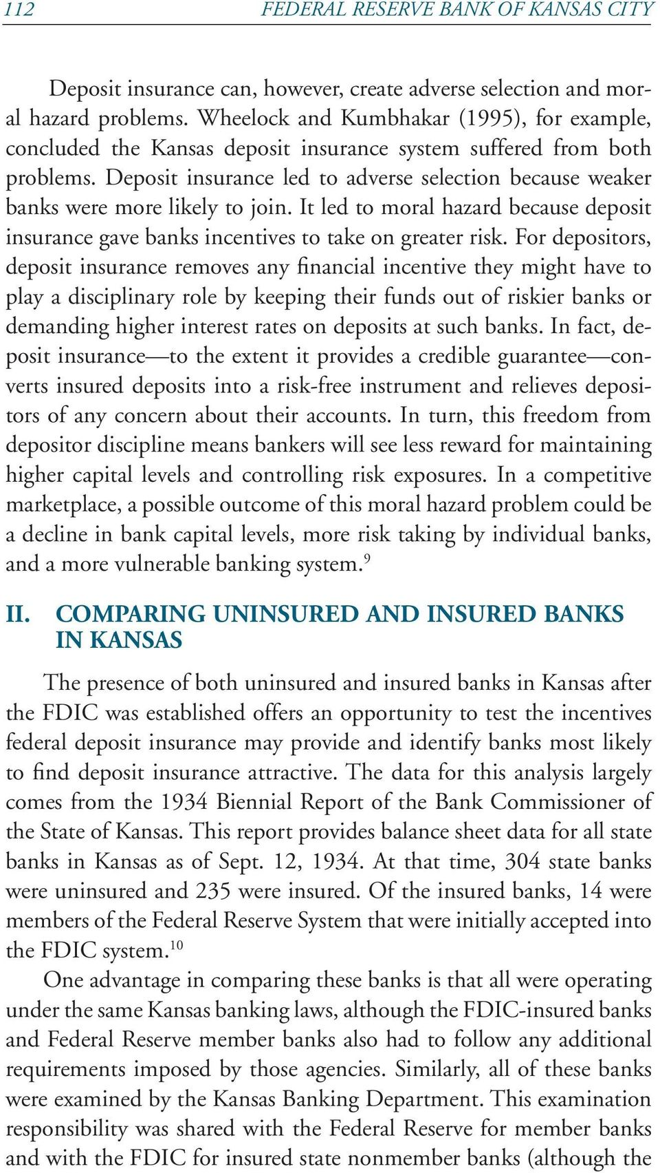 Deposit insurance led to adverse selection because weaker banks were more likely to join. It led to moral hazard because deposit insurance gave banks incentives to take on greater risk.
