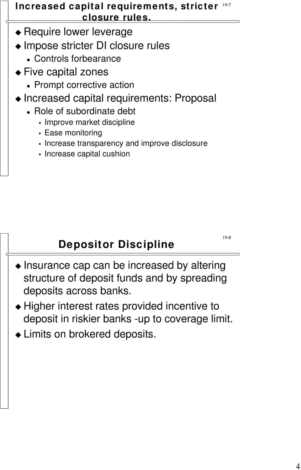 Proposal Role of subordinate debt Improve market discipline Ease monitoring Increase transparency and improve disclosure Increase capital cushion